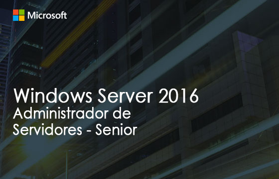 Administrador de Servidores Windows Server 2016 - Senior