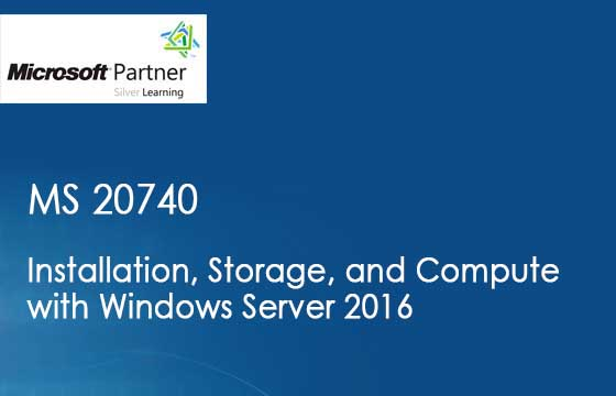 MS 20740 - Installation, Storage, and Compute with Windows Server 2016