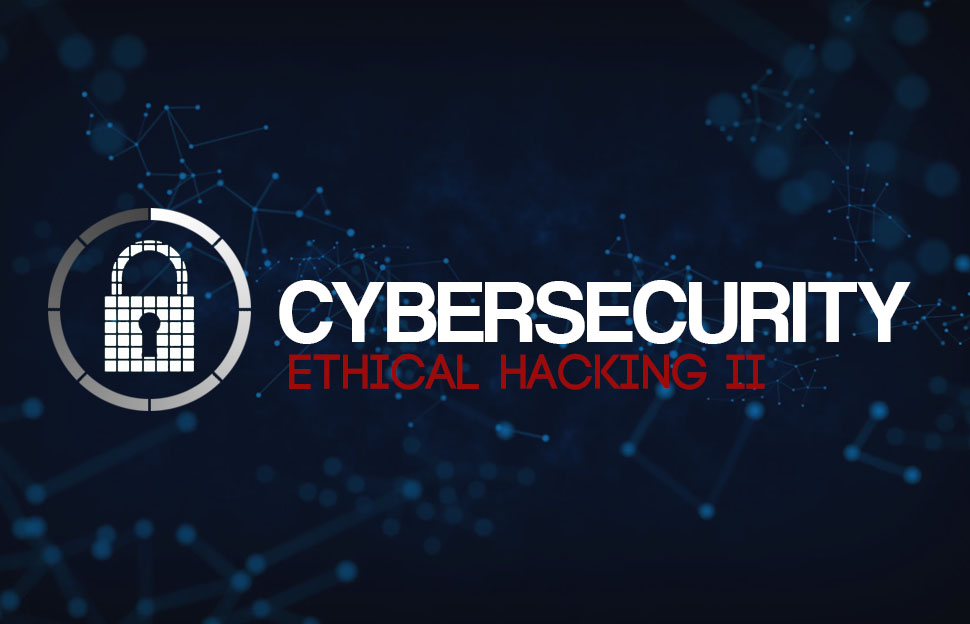 Cybersecurity: Ethical Hacking II